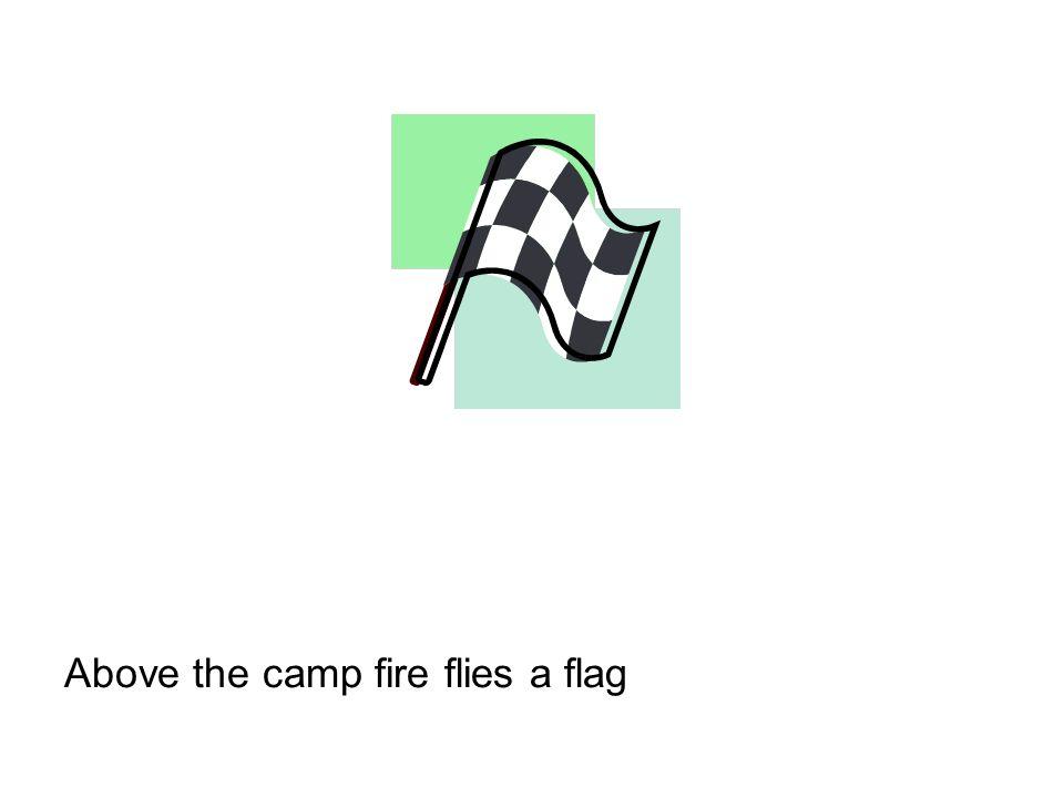 Above the camp fire flies a flag