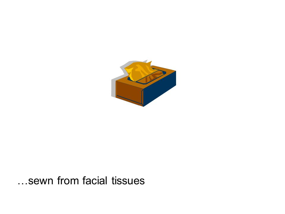 …sewn from facial tissues