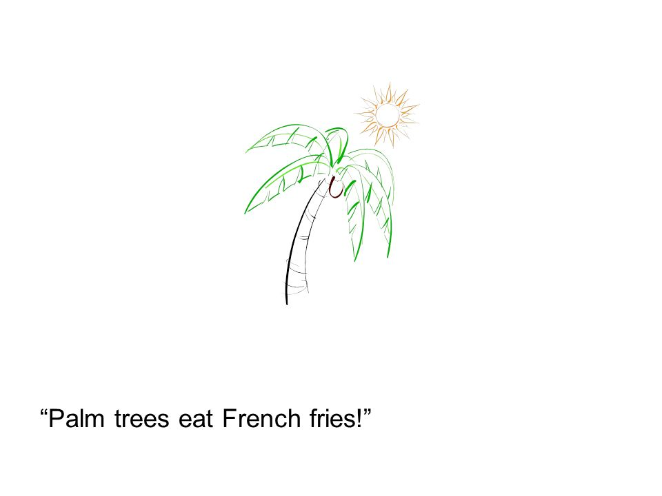 Palm trees eat French fries!