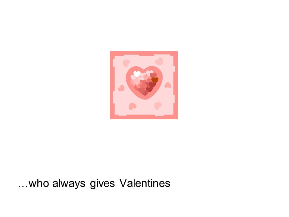 …who always gives Valentines