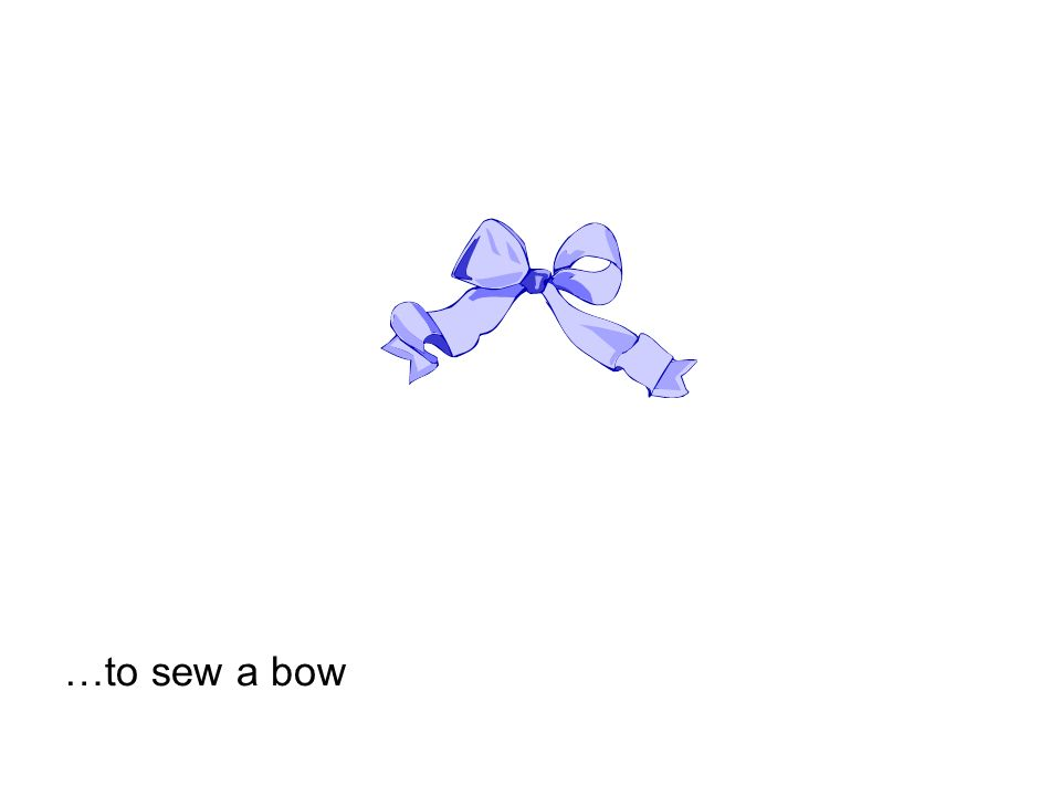 …to sew a bow