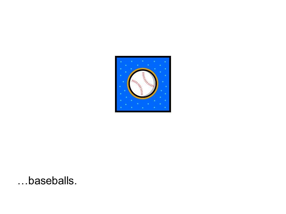 …baseballs.