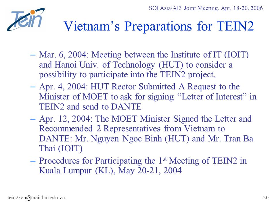 SOI Asia/AI3 Joint Meeting. Apr. 18-20, 2006 tein2-vn@mail.hut.edu.vn20 Vietnams Preparations for TEIN2 – Mar. 6, 2004: Meeting between the Institute