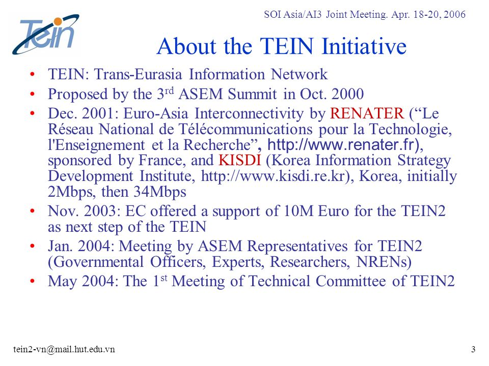 SOI Asia/AI3 Joint Meeting. Apr. 18-20, 2006 tein2-vn@mail.hut.edu.vn4 TEIN: Where and What?