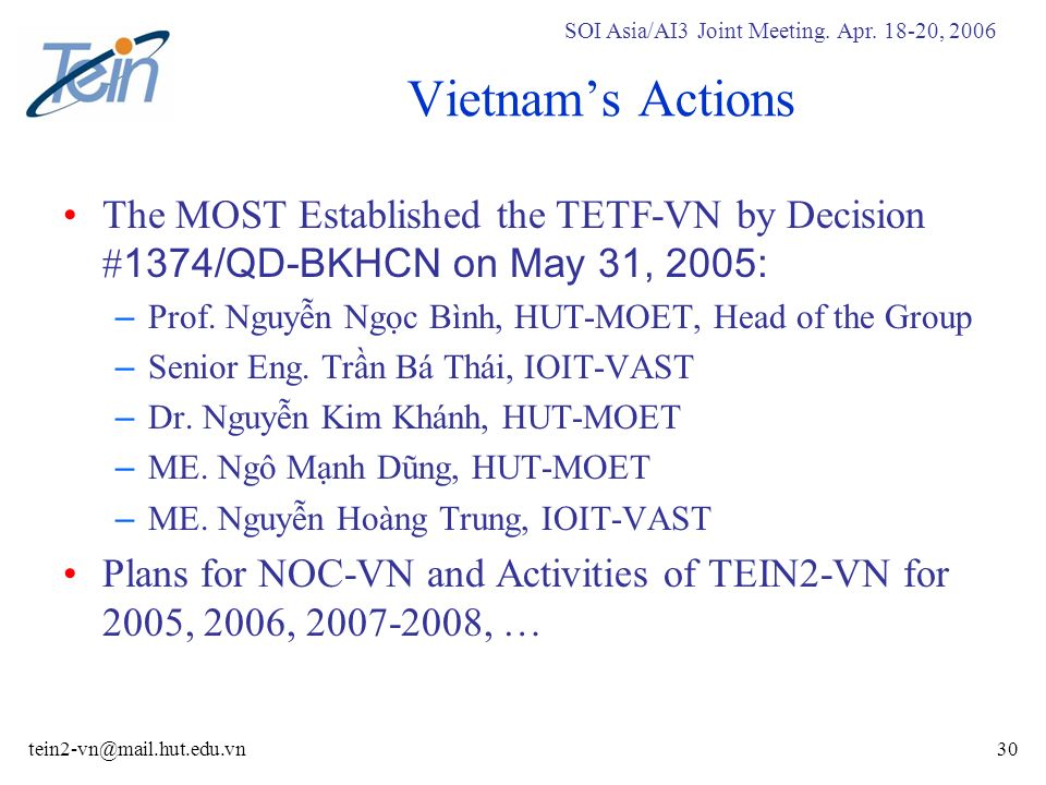 SOI Asia/AI3 Joint Meeting. Apr. 18-20, 2006 tein2-vn@mail.hut.edu.vn30 Vietnams Actions The MOST Established the TETF-VN by Decision # 1374/QD-BKHCN