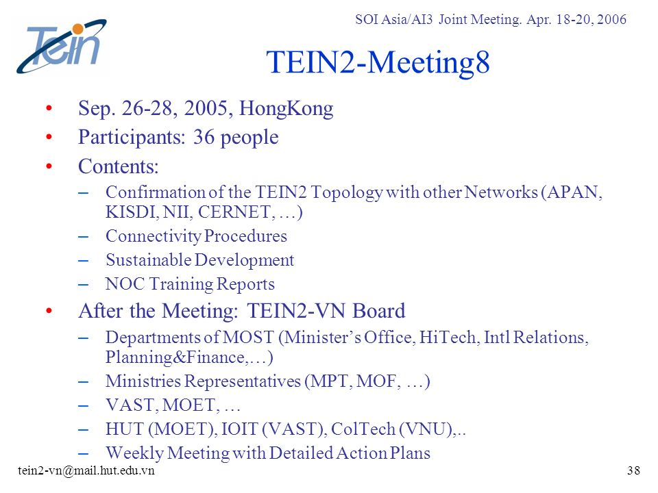 SOI Asia/AI3 Joint Meeting. Apr. 18-20, 2006 tein2-vn@mail.hut.edu.vn38 TEIN2-Meeting8 Sep.