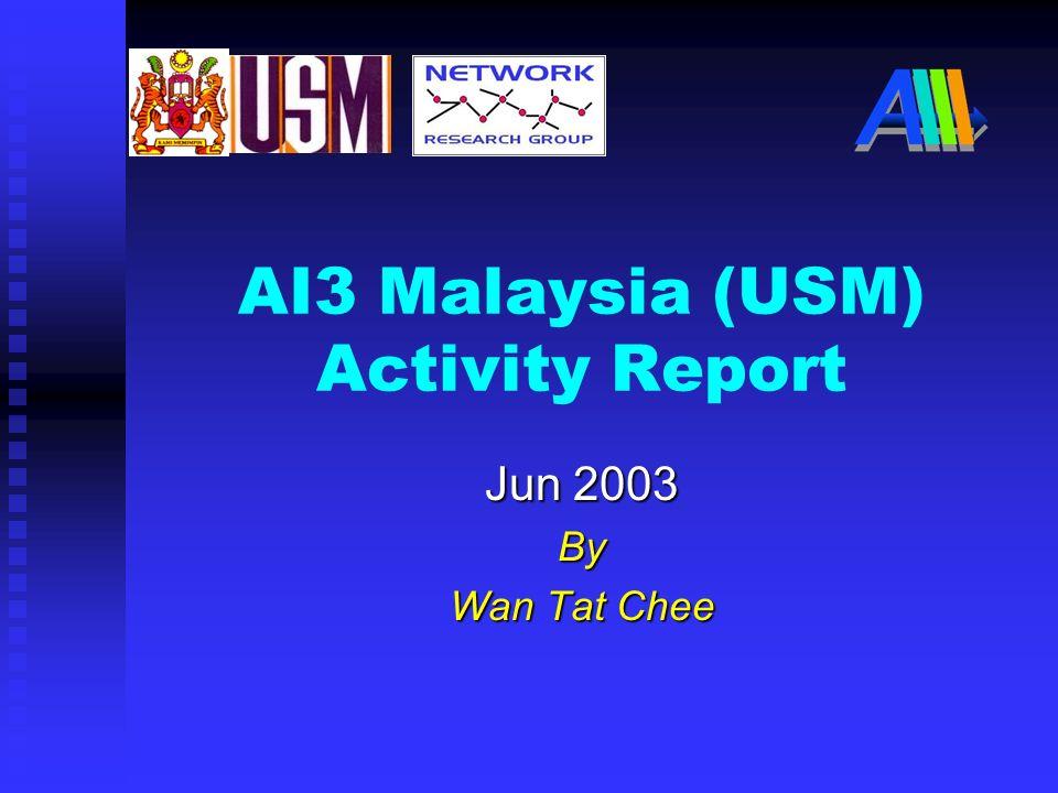 AI3 Malaysia (USM) Activity Report Jun 2003 By Wan Tat Chee