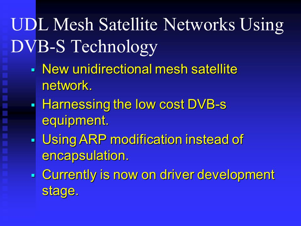UDL Mesh Satellite Networks Using DVB-S Technology New unidirectional mesh satellite network.