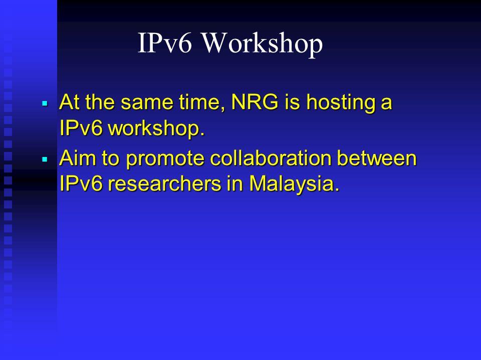 IPv6 Workshop At the same time, NRG is hosting a IPv6 workshop.