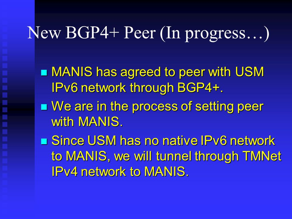 New BGP4+ Peer (In progress…) MANIS has agreed to peer with USM IPv6 network through BGP4+.