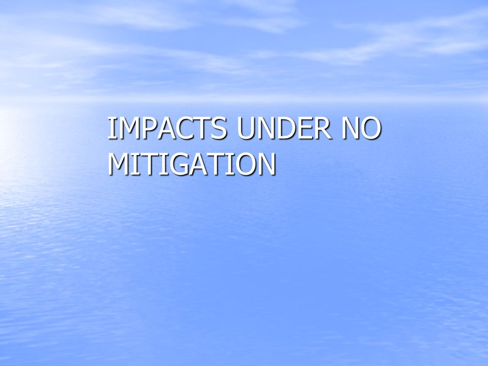 IMPACTS UNDER NO MITIGATION