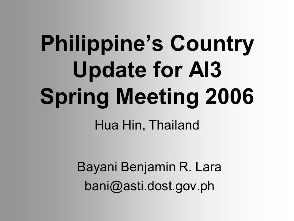 Philippines Country Update for AI3 Spring Meeting 2006 Bayani Benjamin R.