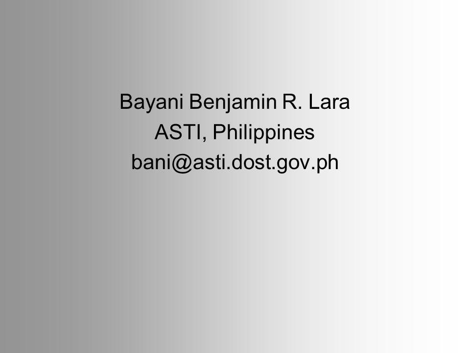 Bayani Benjamin R. Lara ASTI, Philippines bani@asti.dost.gov.ph