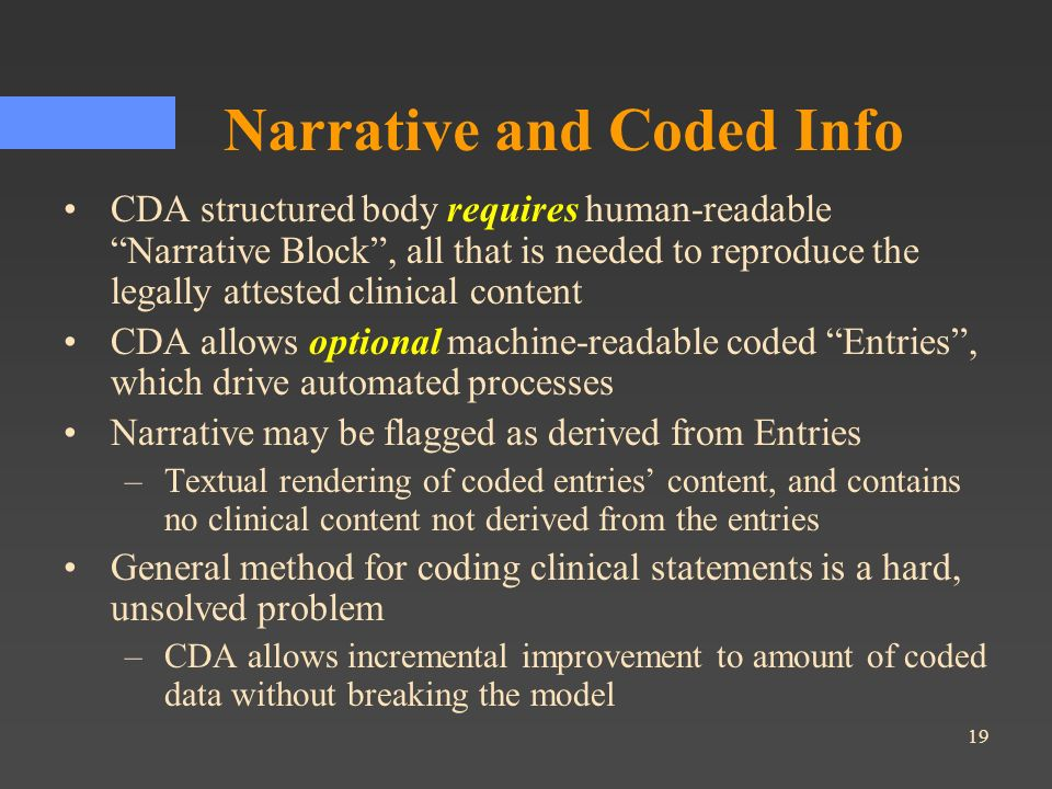 19 Narrative and Coded Info CDA structured body requires human-readable Narrative Block, all that is needed to reproduce the legally attested clinical