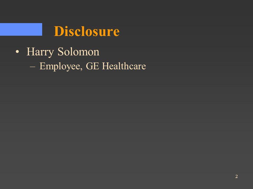 2 Disclosure Harry Solomon –Employee, GE Healthcare