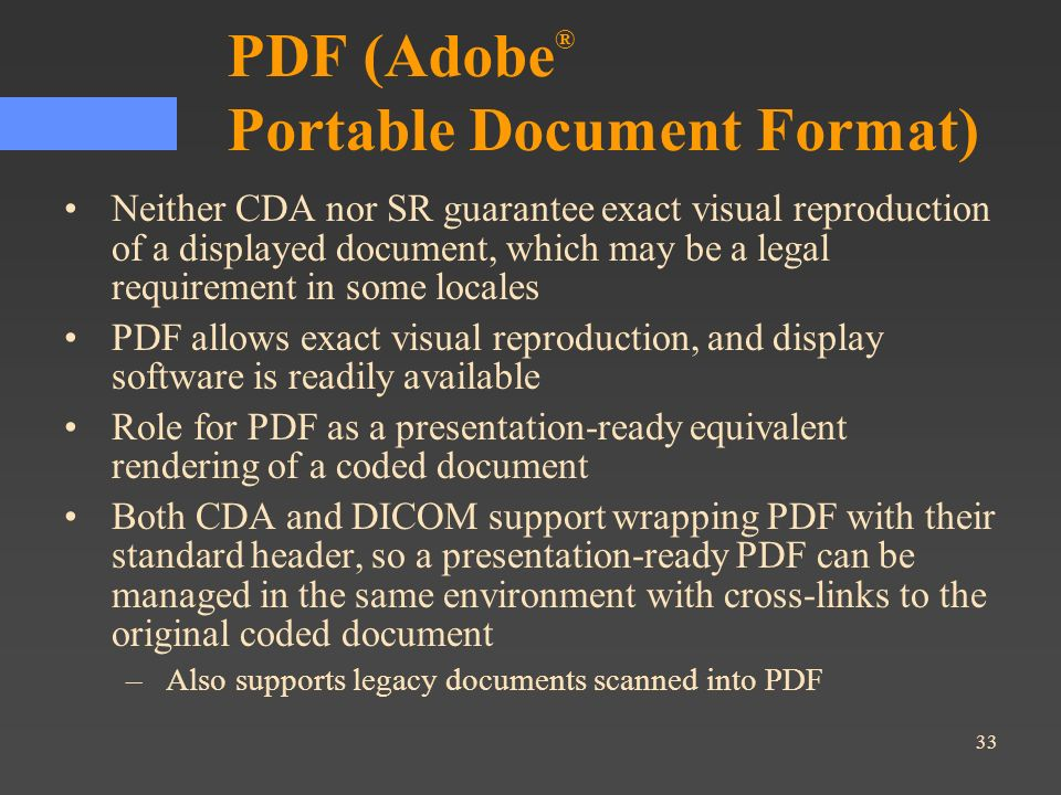 33 PDF (Adobe ® Portable Document Format) Neither CDA nor SR guarantee exact visual reproduction of a displayed document, which may be a legal require