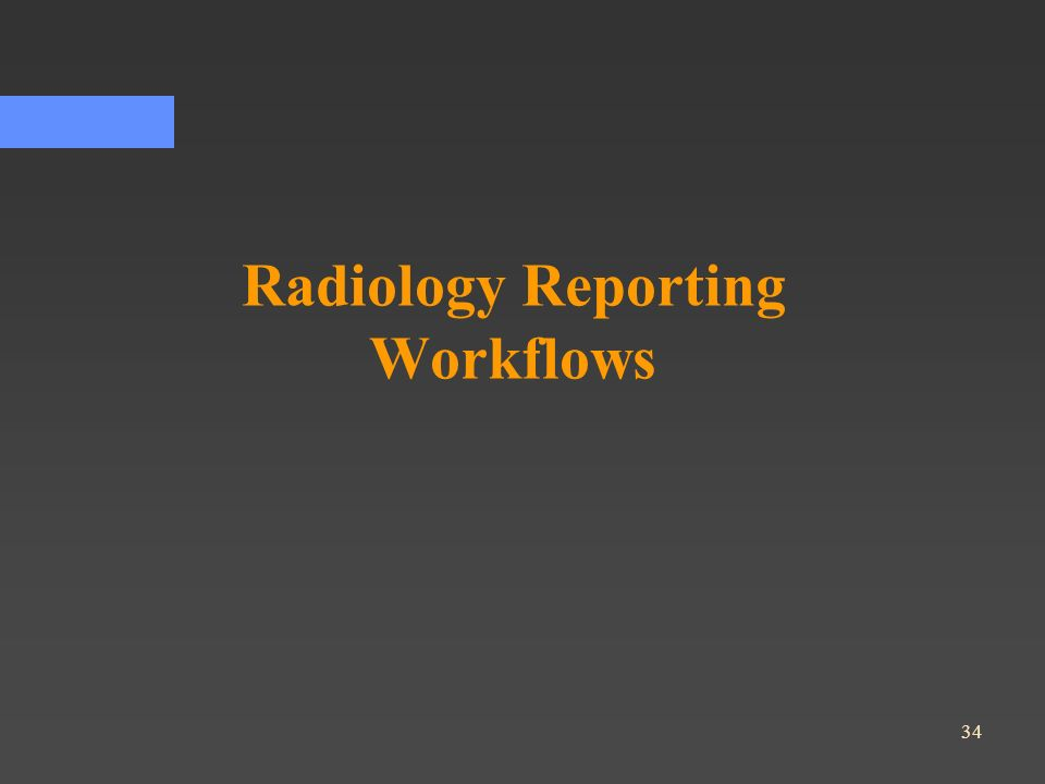 34 Radiology Reporting Workflows