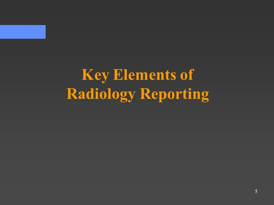 5 Key Elements of Radiology Reporting