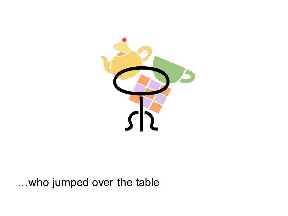 …who jumped over the table