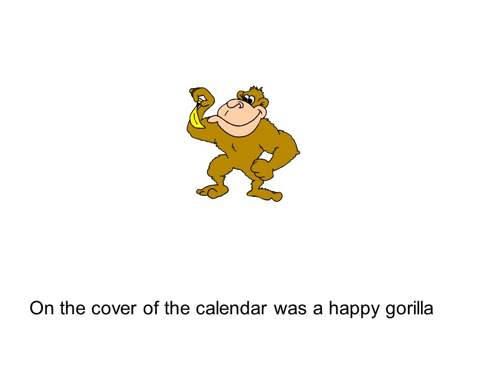 On the cover of the calendar was a happy gorilla