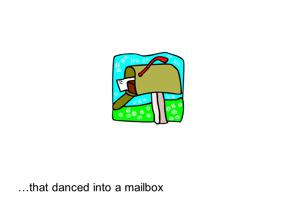 …that danced into a mailbox