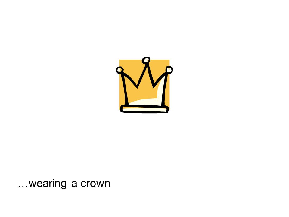 …wearing a crown