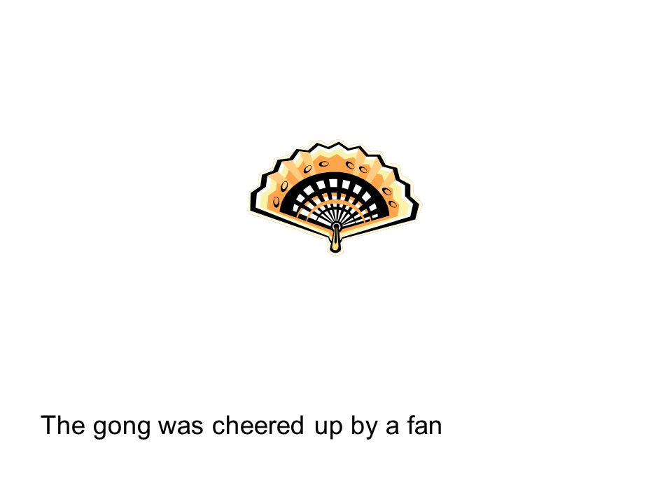 The gong was cheered up by a fan
