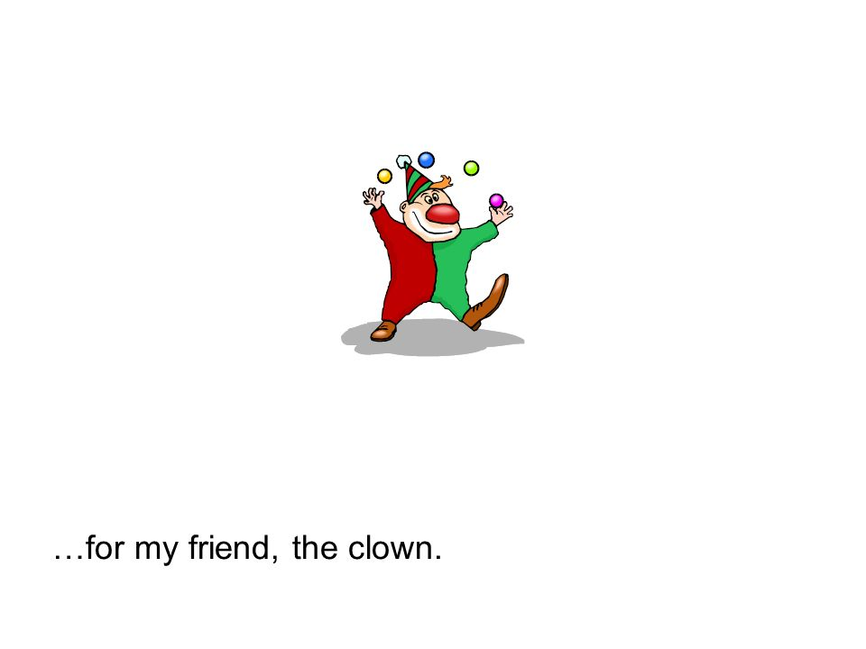 …for my friend, the clown.