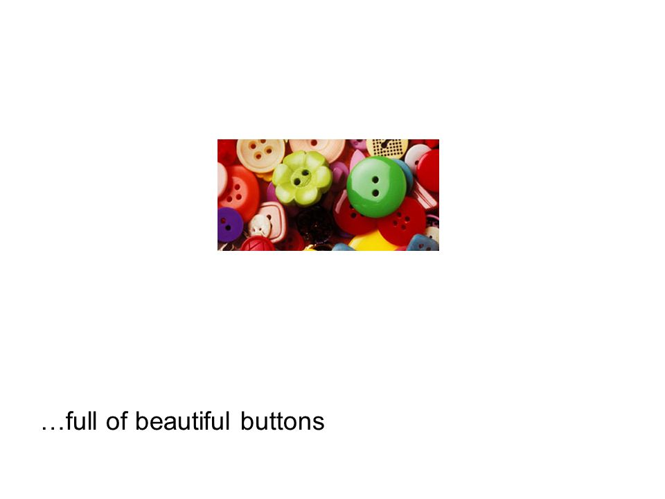 …full of beautiful buttons
