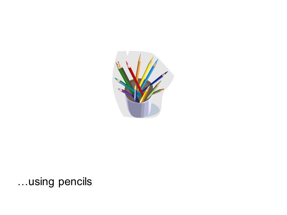 …using pencils