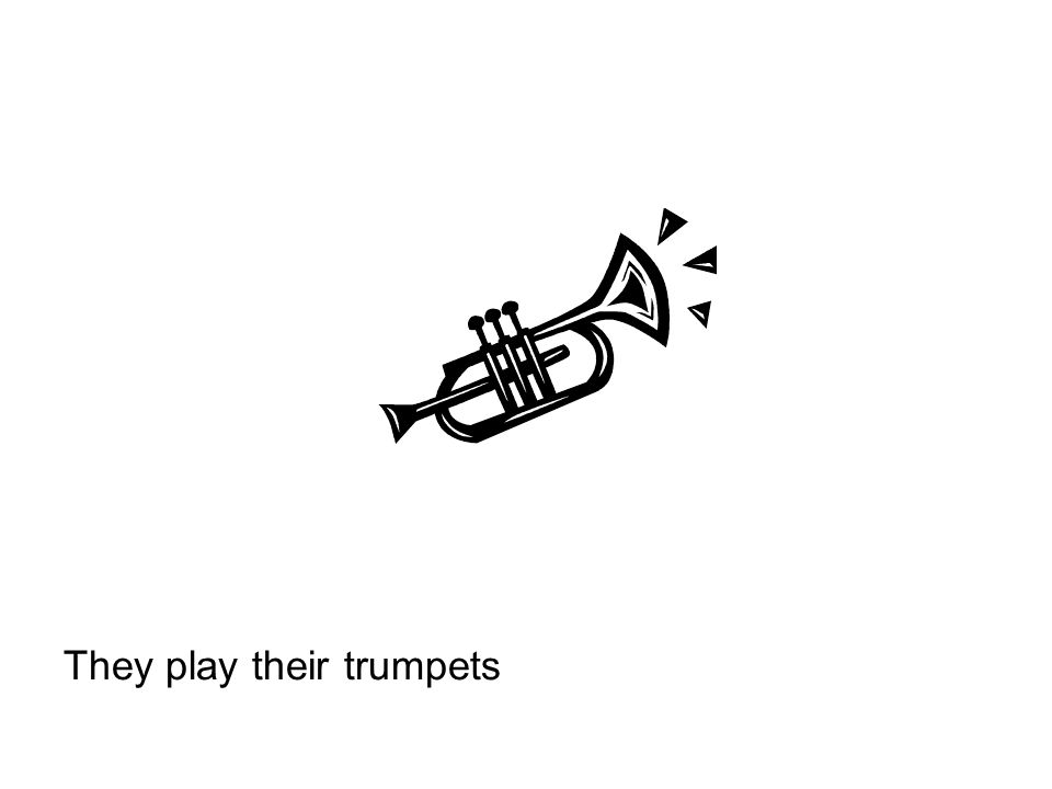 They play their trumpets