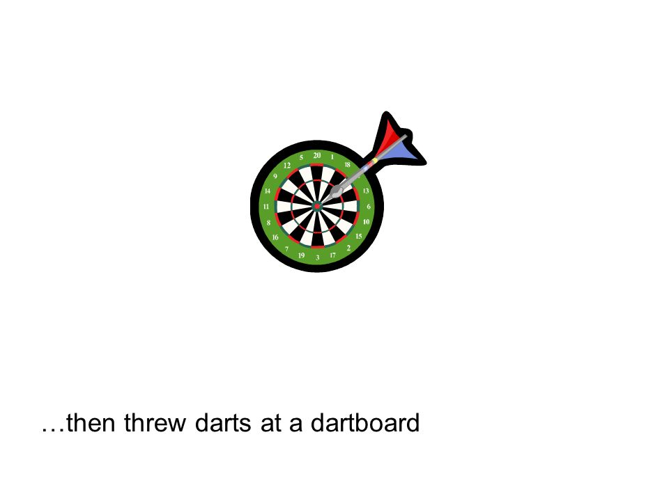 …then threw darts at a dartboard