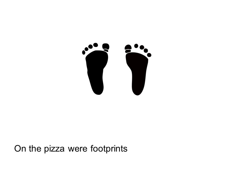 On the pizza were footprints
