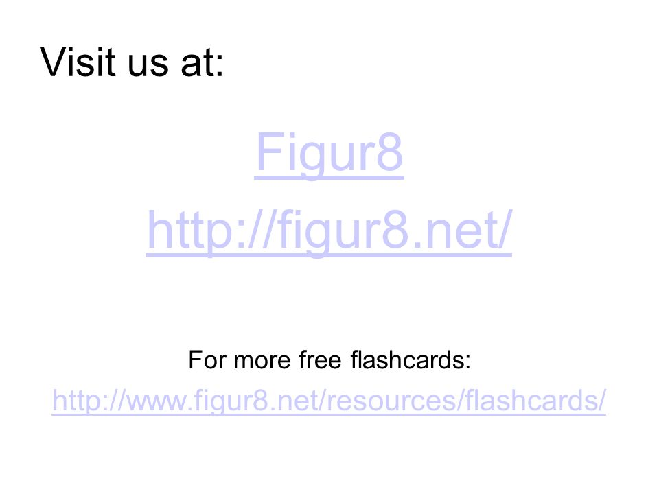 Visit us at: Figur8 http://figur8.net/ For more free flashcards: http://www.figur8.net/resources/flashcards/