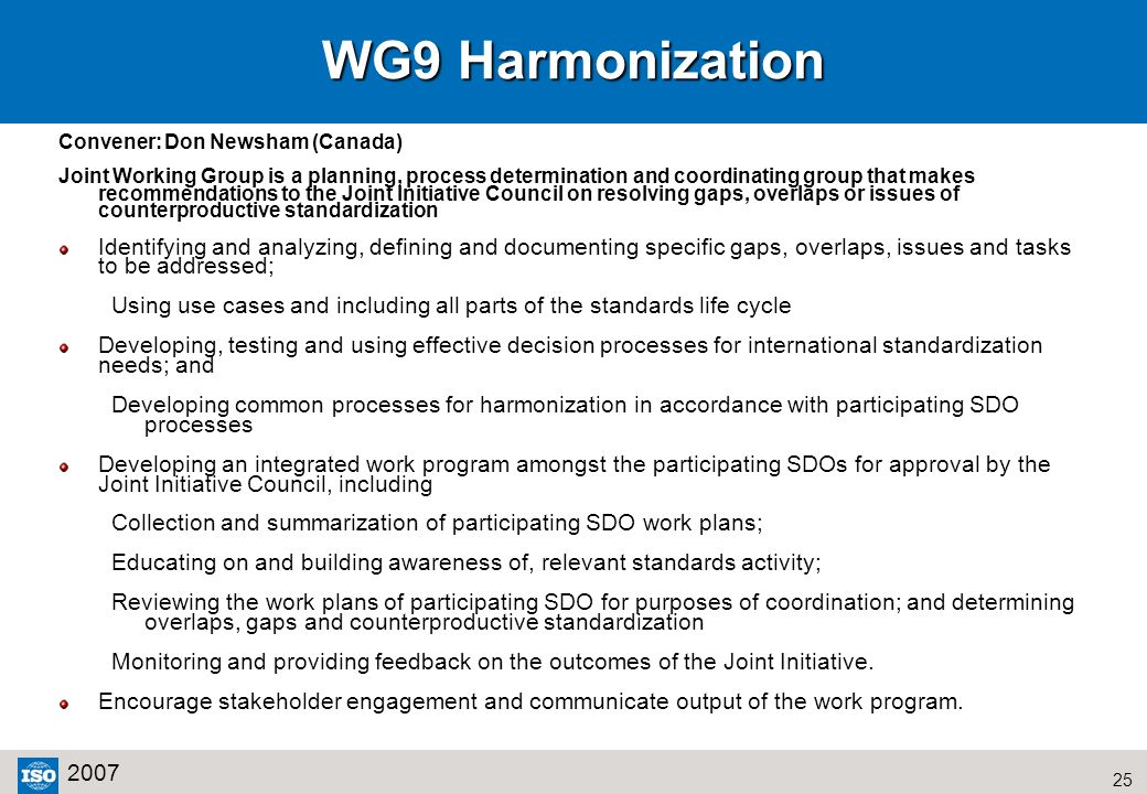 25 2007 WG9 Harmonization Convener:Don Newsham (Canada) Joint Working Group is a planning, process determination and coordinating group that makes rec
