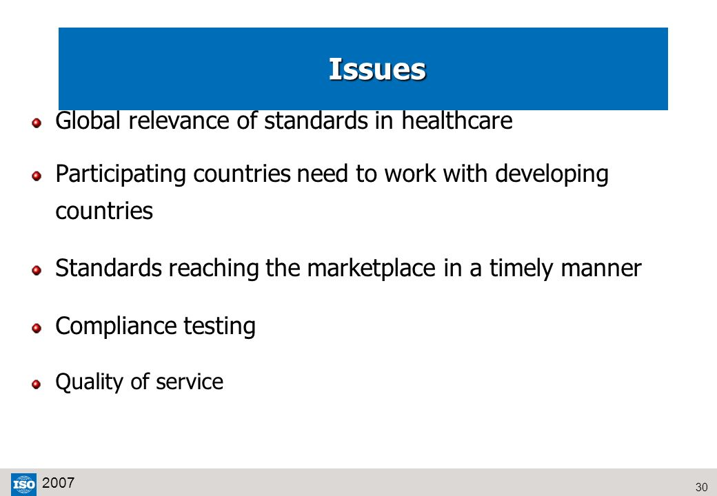30 2007 Issues Issues Global relevance of standards in healthcare Participating countries need to work with developing countries Standards reaching th