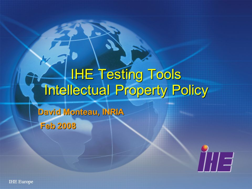 IHE Europe IHE Testing Tools Intellectual Property Policy David Monteau, INRIA Feb 2008 Feb 2008