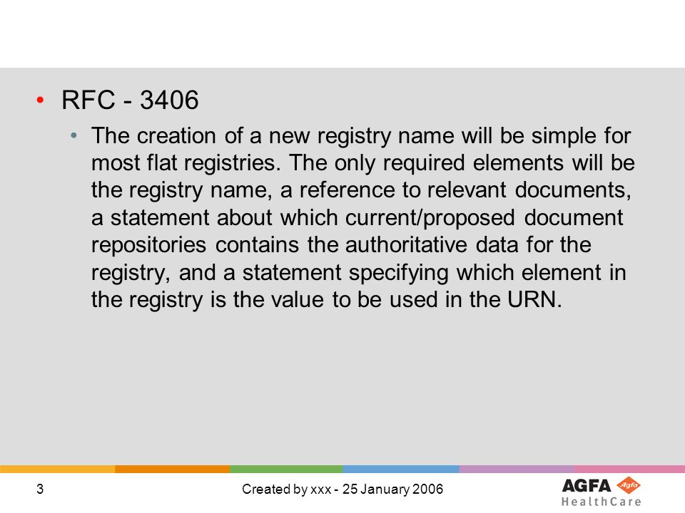 4Created by xxx - 25 January 2006 RFC 3406 Organization Requirements the organization maintaining the URN namespace should demonstrate stability and the ability to maintain the URN namespace for a long time, and/or it should be clear how the namespace can continue to be usable/useful if the organization ceases to be able to foster it; it should demonstrate ability and competency in name assignment.