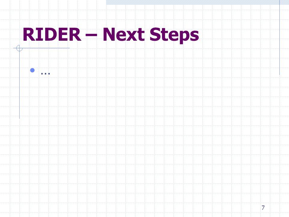 7 RIDER – Next Steps …