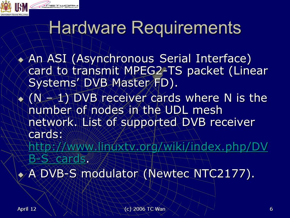 April 12 (c) 2006 TC Wan 6 Hardware Requirements An ASI (Asynchronous Serial Interface) card to transmit MPEG2-TS packet (Linear Systems DVB Master FD