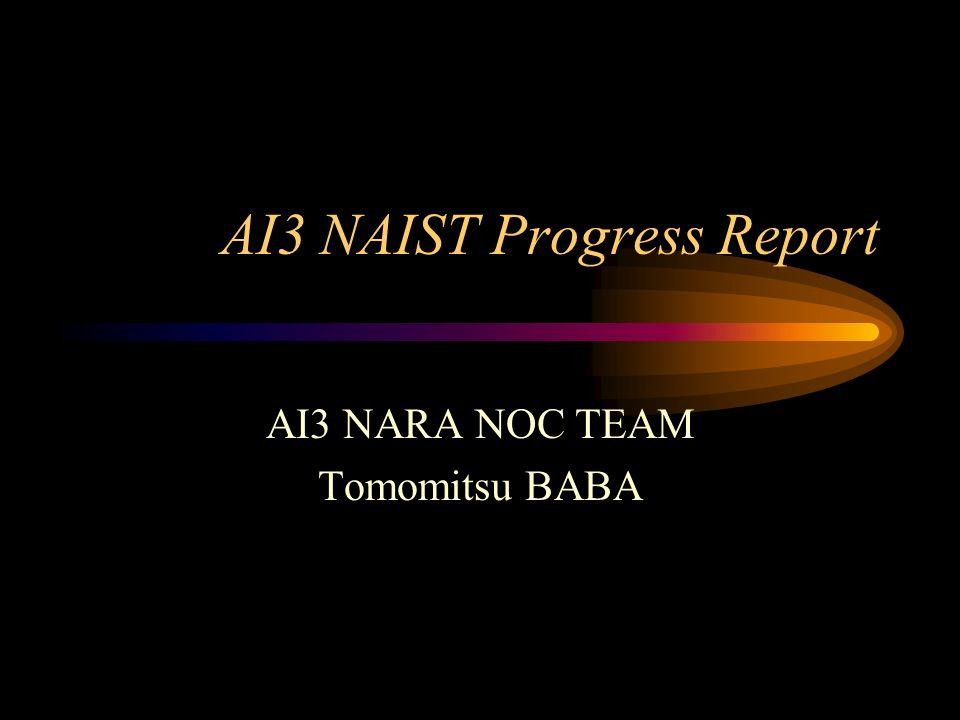 AI3 NAIST Progress Report AI3 NARA NOC TEAM Tomomitsu BABA