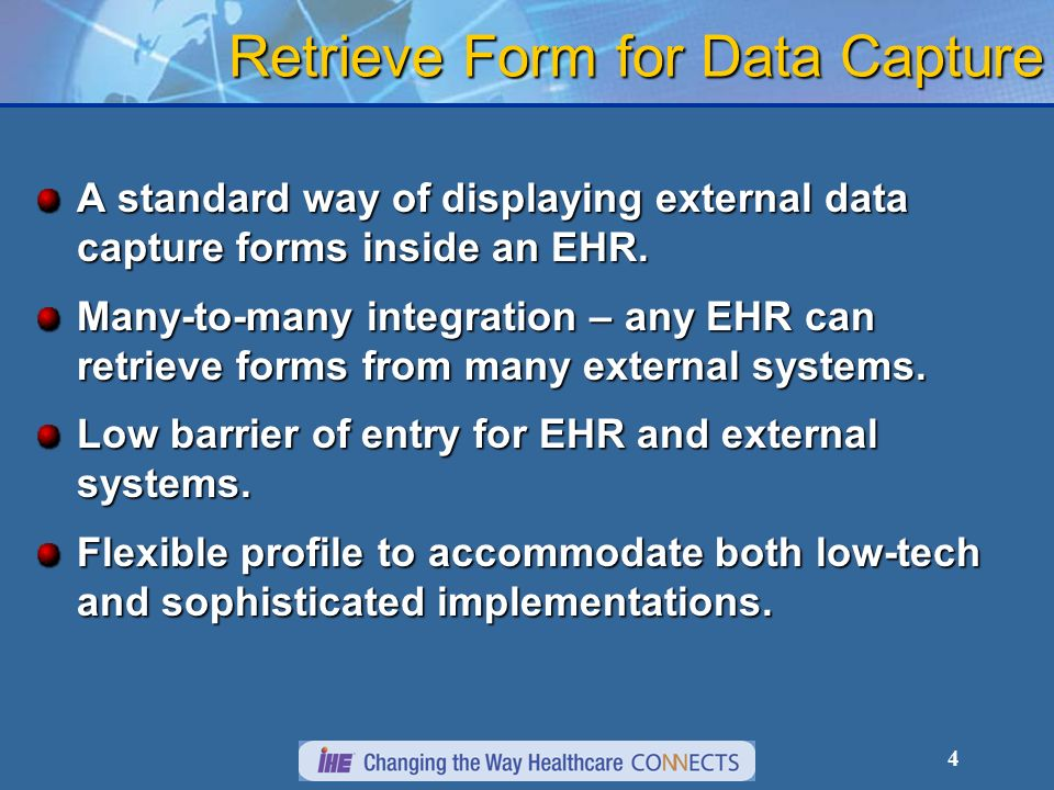 4 Retrieve Form for Data Capture A standard way of displaying external data capture forms inside an EHR.