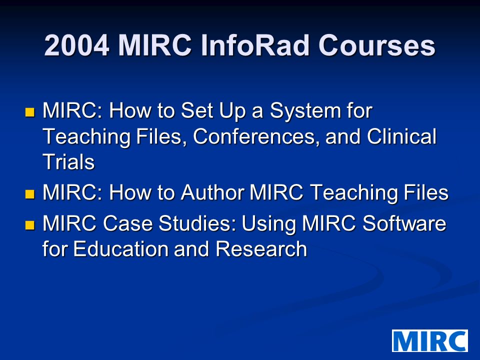 MIRC Concepts MIRC is an RSNA sponsored initiative. MIRC is an RSNA sponsored initiative. A continual work in progress. A continual work in progress.
