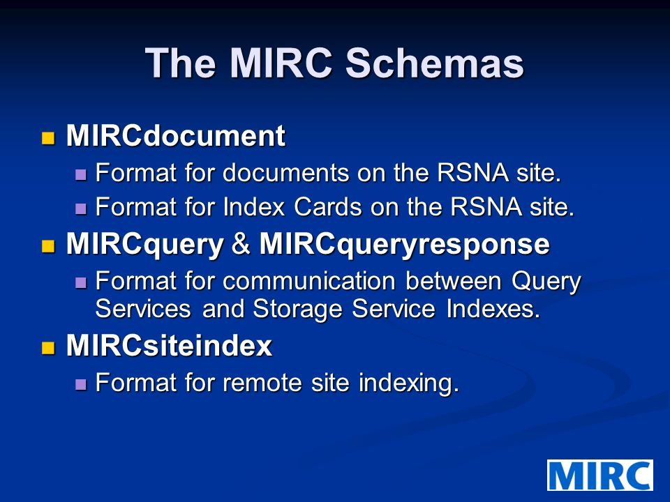 MIRC supports all information storage formats. Images: DICOM, GIF, JPEG, PNG Images: DICOM, GIF, JPEG, PNG Hyperlinks to other web content. Hyperlinks
