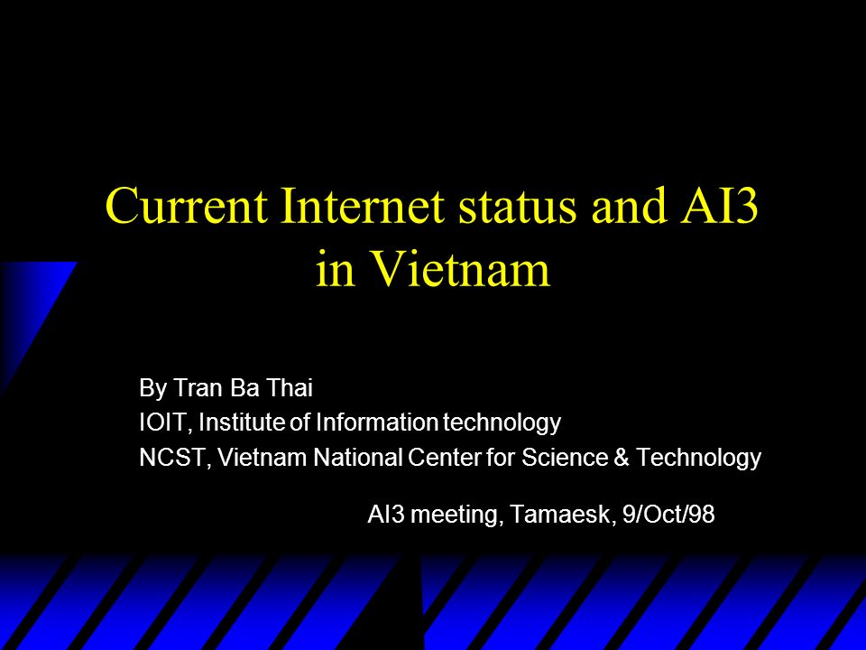 Current status of Internet in VN u 19/Nov/97: Internet Day of Vietnam, VN officially opened to Internet (as one of the very latecomers in Asia) u IAP (only 1): VNPT (unique P&T of VN) u ISPs (only 4): –VNPT –FPT –Saigon Postel –IOIT (VAREnet, NetNam)