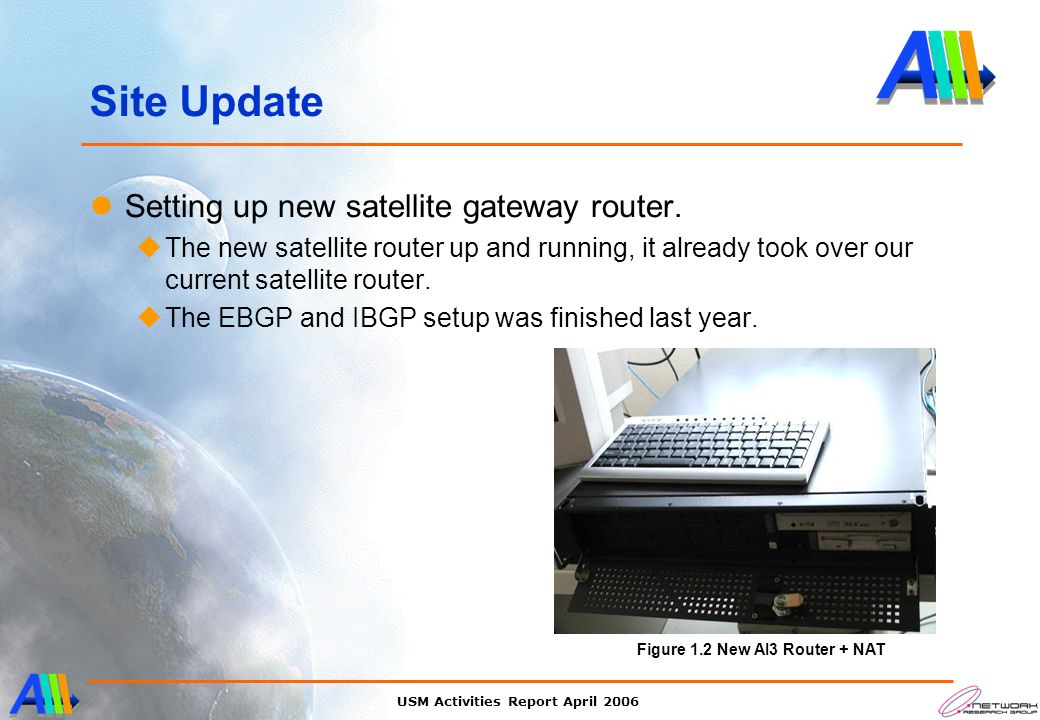 USM Activities Report April 2006 Site Update Setting up new satellite gateway router. uThe new satellite router up and running, it already took over o