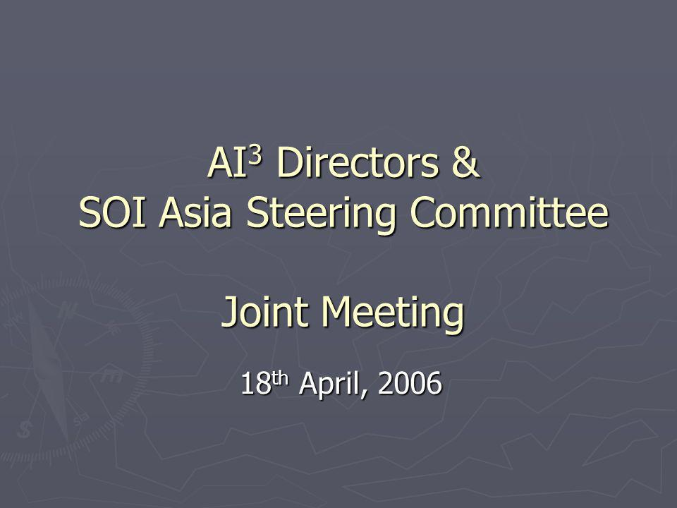 AI 3 Directors & SOI Asia Steering Committee Joint Meeting 18 th April, 2006