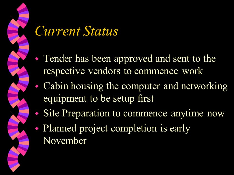 Current Status w Tender has been approved and sent to the respective vendors to commence work w Cabin housing the computer and networking equipment to