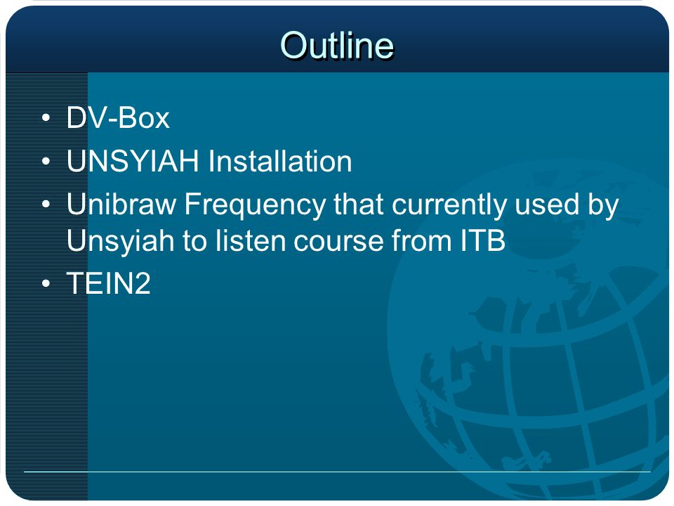 Outline DV-Box UNSYIAH Installation Unibraw Frequency that currently used by Unsyiah to listen course from ITB TEIN2