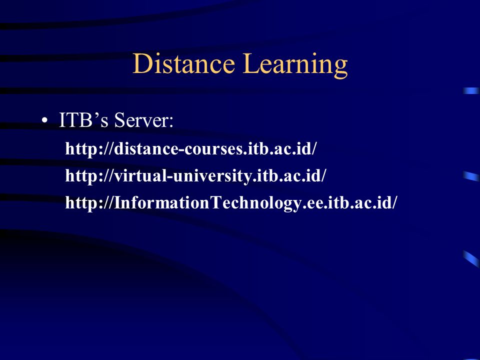 Distance Learning ITBs Server: http://distance-courses.itb.ac.id/ http://virtual-university.itb.ac.id/ http://InformationTechnology.ee.itb.ac.id/
